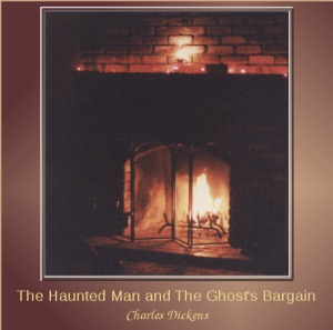 Haunted Man and the Ghost's Bargain, Charles Dickens