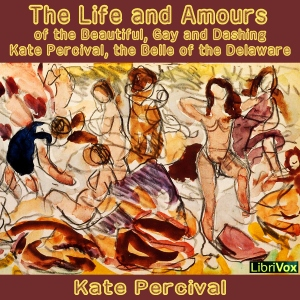 Download Life and Amours of the Beautiful, Gay and Dashing Kate Percival, the Belle of the Delaware by Kate Percival