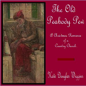 Old Peabody Pew: A Christmas Romance of a Country Church, Kate Douglas Wiggin