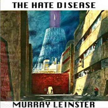 Hate Disease, Murray Leinster