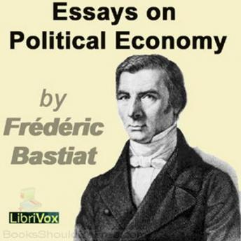 essays on political economy by frederic bastiat The paperback of the essays on political economy by frederic bastiat at barnes & noble free shipping on $25 or more.
