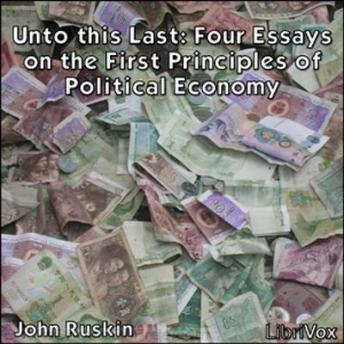 Unto This Last: Four Essays on the First Principles of Political Economy by  John Ruskin