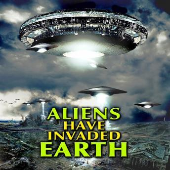 Aliens Have Invaded Earth