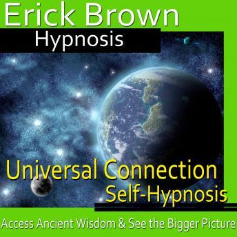 Download Universal Connection Hypnosis: Ancitent Knowledge, Spirit Guide, Self Help, NLP, Positive Affirmations by Erick Brown Hypnosis