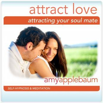 Download Attracting the Love of Your Life Hypnosis and Meditation: Univeral Law of Attraction Hypnosis by Amy Applebaum