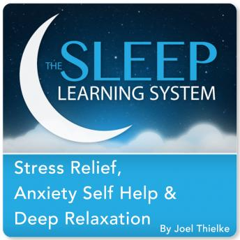 Stress Relief, Anxiety Help, and Deep Sleep (The Sleep Learning System), Joel Thielke