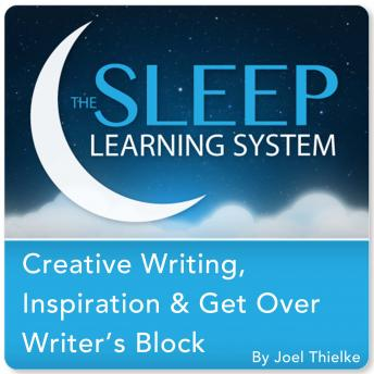 Download Creative Writing, Inspiration & Get Over Writer's Block with Hypnosis, Meditation, and Affirmations (The Sleep Learning System) by Joel Thielke