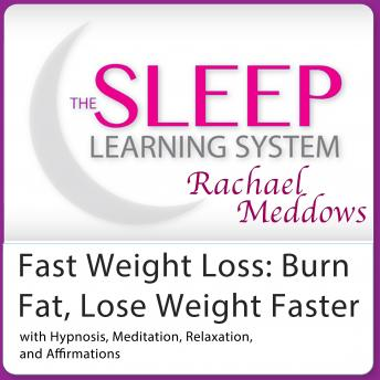 Download Fast Weight Loss: Burn Fat, Lose Weight Faster - Hypnosis, Meditation and Subliminal - The Sleep Learning System with Rachael Meddows by Joel Thielke