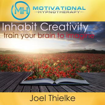 Inhabit Creativity, Train Your Brain to Imagine - with Hypnosis and Meditation