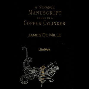 Strange Manuscript Found in a Copper Cylinder, James de Mille