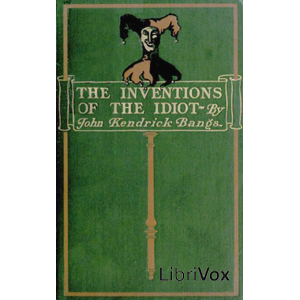 Inventions of the Idiot (dramatic reading)