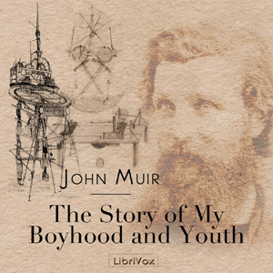 Story of My Boyhood and Youth by  John Muir