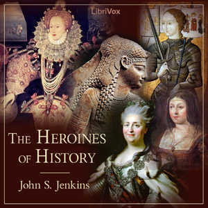 Heroines of History, Audio book by John S. Jenkins