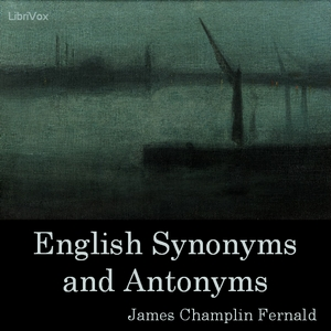 English Synonyms and Antonyms, James Champlin Fernald