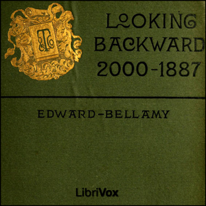 a summary of edward bellamys novel looking backward 2000 1887 Looking backward by edward bellamy this utopian novel was the the bellamys beyond this book in the year 2000, looking backward from 2000 to 1887.