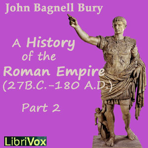 Download Students' Roman Empire part 2, A History of the Roman Empire from Its Foundation to the Death of Marcus Aurelius (27 B.C.-180 A.D.) by John Bagnell Bury