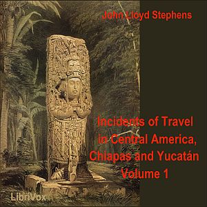 Download Incidents of Travel in Central America, Chiapas, and Yucatan, Vol. 1 by John Lloyd Stephens