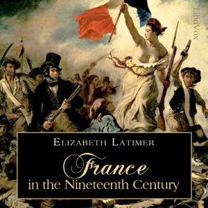 Download France in the Nineteenth Century by Elizabeth Wormeley Latimer