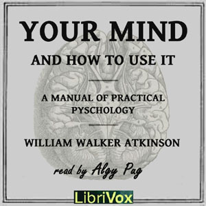 Download Your Mind and How to Use It by William Walker Atkinson