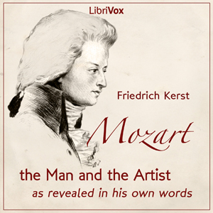 Mozart: The Man and the Artist as Revealed in His Own Words