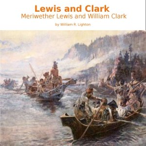 Download Lewis and Clark: Meriwether Lewis and William Clark by William R. Lighton