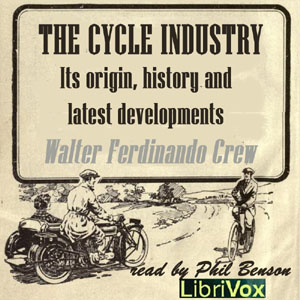 The Cycle Industry, its origin, history and latest developments, Audio book by Walter Ferdinando Grew