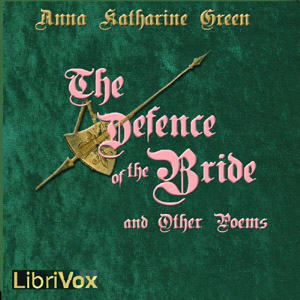 Defence of the Bride and Other Poems by  Anna Katharine Green