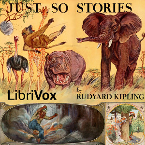 Download Just So Stories (Version 6 Dramatic Reading) by Rudyard Kipling
