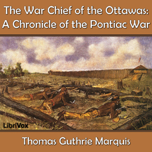 Chronicles of Canada Volume 15 - The War Chief of the Ottawas: A Chronicle of the Pontiac War