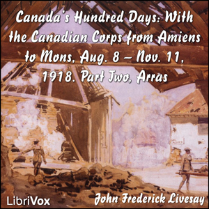 Canada's Hundred Days: With the Canadian Corps from Amiens to Mons, Aug. 8 - Nov. 11, 1918. Part 2, Arras