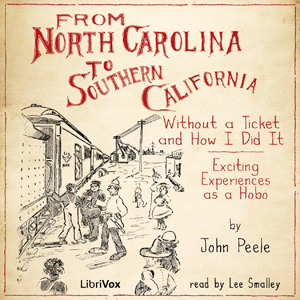 From North Carolina to Southern California Without a Ticket and How I Did It, Audio book by John Peele