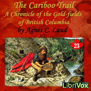 Chronicles of Canada Volume 23 - The Cariboo Trail: A Chronicle of the Gold-fields of British Columbia