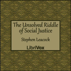 Download The Unsolved Riddle of Social Justice by Stephen Leacock, Susan Glaspell