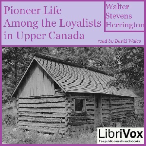 Download Pioneer Life Among The Loyalists In Upper Canada by Walter Stevens Herrington