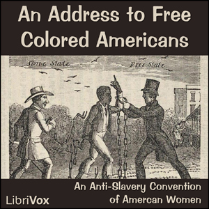 Download An Address to Free Colored Americans by An Anti-Slavery Convention Of American Women