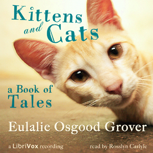 Download Kittens and Cats: A Book of Tales by Eulalie Osgood Grover