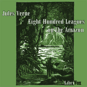 Eight Hundred Leagues on the Amazon, Jules Verne