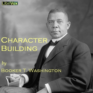 Character Building, Audio book by Booker T. Washington