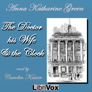 Doctor, his Wife, and the Clock, Anna Katharine Green