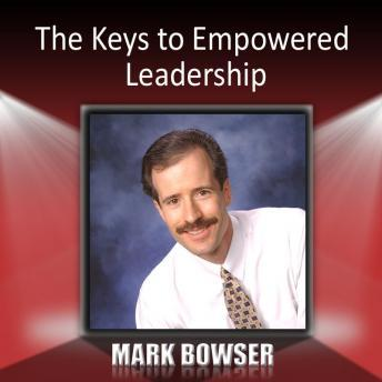 Free Keys to Empowered Leadership Audiobook read by Mark Bowser