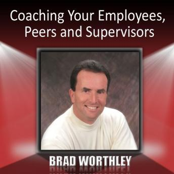 Free Coaching Your Employees, Peers and Supervisors Audiobook read by Brad Worthley