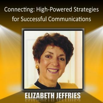 Connecting: High-Powered Strategies for Successful Communications