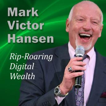 Rip-Roaring Digital Wealth: A Whole New World of Possibility, Mark Victor Hansen