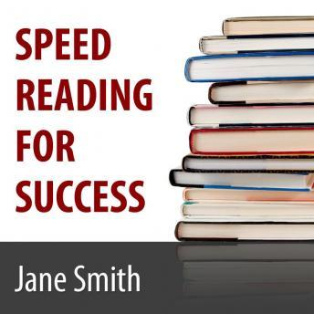 Speed Reading for Success: How to Find, Absorb and Retain the Information You Need for Success
