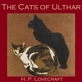 Listen to Cats of Ulthar by H.P. Lovecraft at Audiobooks.com