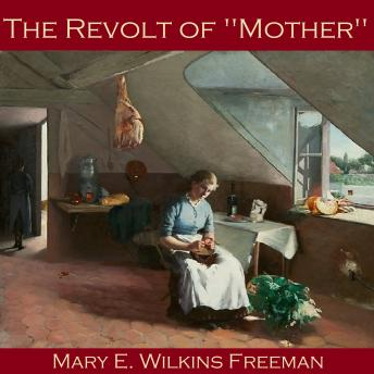 domestic disobedience in the revolt of mother by mary wilkins freeman Judgment (ethics) -- juvenile fiction  by mary eleanor wilkins freeman (gutenberg ebook)  mother goose's fairy tales (london,.