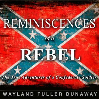 Reminiscences of a Rebel: The True Adventures of a Confederate Soldier