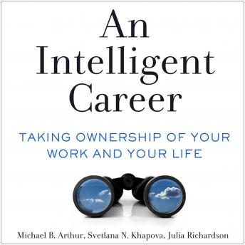 Download Intelligent Career: Taking Ownership of Your Work and Your Life by Michael B. Arthur, Svetlana N. Khapova