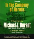 In the Company of Heroes : The True Story of Black Hawk Pilot Michael Durant and the Men Who Fought and Fell at Mogadishu