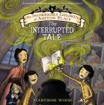 The Incorrigible Children of Ashton Place: Book IV, The Interrupted Tale